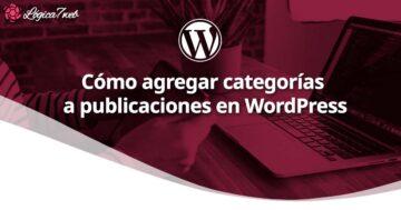 Cómo agregar categorías a publicaciones en WordPress