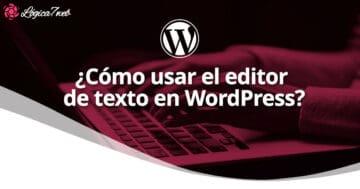 ¿Cómo usar el editor de texto en WordPress?