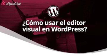¿Cómo usar el editor visual en WordPress?