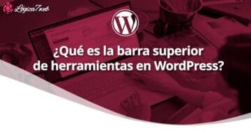 ¿Qué es la barra superior de herramientas en WordPress? (WordPress toolbar)