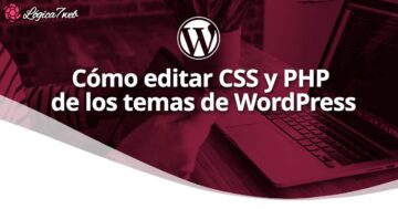 Cómo editar CSS y PHP de los temas de WordPress
