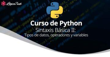 Python Sintaxis Básica II: Tipos de datos, operadores y variables